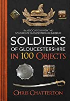 Soldiers of Gloucestershire in 100 Objects