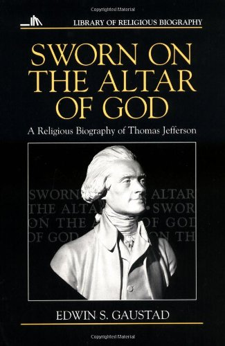 Sworn on the Altar of God: A Religious Biography of Thomas Jefferson (Library of Religious Biography (LRB))