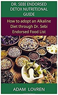 Dr. Sebi endorsed detox nutritional guide: How to adopt an Alkaline Diet through Dr. Sebi Endorsed Food List