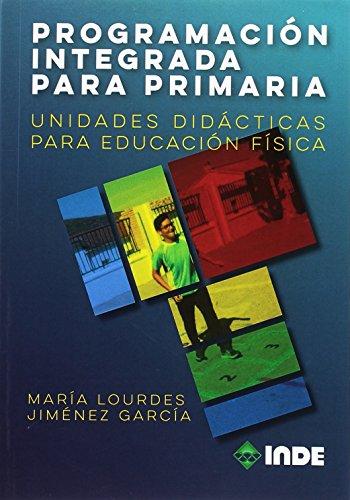 PROGRAMACIÓN INTEGRADA PARA PRIMARIA: Unidades didácticas para Educación Física