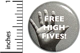 Free High Fives Button Funny Random Backpack or Jacket Pin Pinback 1 Inch 8-11