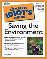 Complete Idiot's Guide to Saving the Environment (The Complete Idiot's Guide)
