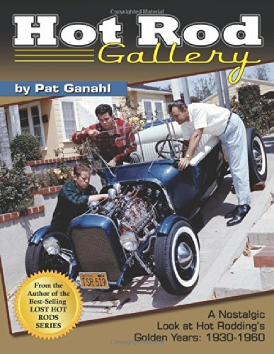 Hot Rod Gallery by Pat Ganahl: A Nostalgic Look at Hot Rodding's Golden Years: 1930-1960 (CarTech) by Pat Ganahl (2014-05-21)