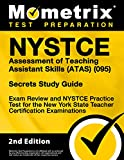NYSTCE Assessment of Teaching Assistant Skills (ATAS) (095) Secrets Study Guide - Exam Review and NYSTCE Practice Test for the New York State Teacher Certification Examinations [2nd Edition]