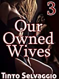 Our Owned Wives 3: The Hotwife Harem Trainer, His Hotwives & Their Husbands (English Edition)