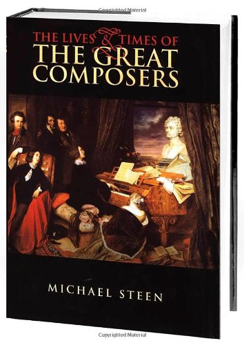 Compare Textbook Prices for The Lives and Times of the Great Composers Illustrated Edition ISBN 9780195222180 by Steen, Michael