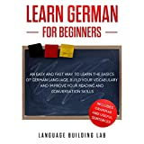 Learn German for Beginners: An Easy and Fast Way to Learn the Basics of German Language, Build Your Vocabulary and Improve Your Reading and Conversation Skills