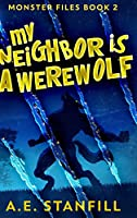 My Neighbor Is A Werewolf: Large Print Hardcover Edition