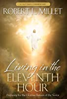 Living in the Eleventh Hour: Preparing for the Glorious Return of the Savior 1609074092 Book Cover