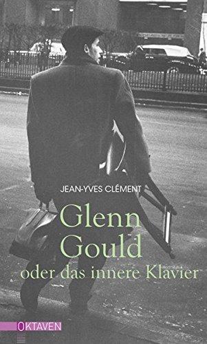 Glenn Gould oder das innere Klavier (Oktaven / Das kleine feine Imprint für Kunst im Leben und Lebenskunst)