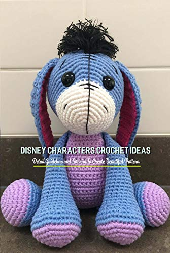 Disney Characters Crochet Ideas: Detail Guideline and Tutorial To Create Beautiful Pattern: Disney Princess Crochet (English Edition)