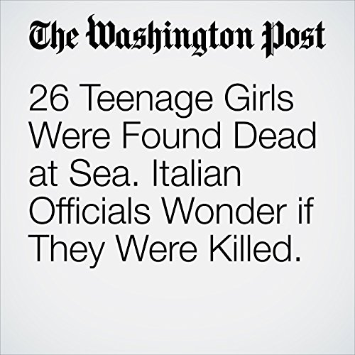 26 Teenage Girls Were Found Dead at Sea. Italian Officials Wonder if They Were Killed. copertina