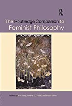 The Routledge Companion to Feminist Philosophy (Routledge Philosophy Companions)