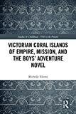 Victorian Coral Islands of Empire, Mission, and the Boys' Adventure Novel (Studies in Childhood, 1700 to the Present) (English Edition)