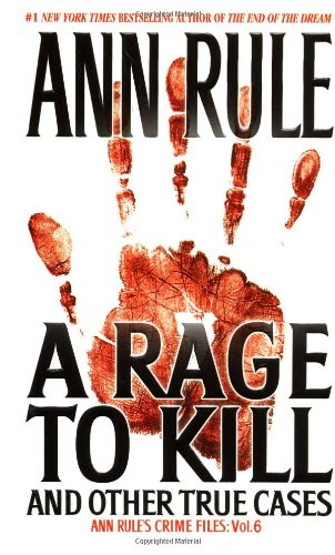 A Rage To Kill and Other True Cases: Anne Rule's Crime Files, Vol. 6 (Volume 6) (Ann Rule's Crime Files, Band 6)