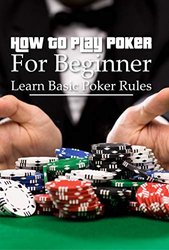 How To Play Poker For Beginner: Learn Basic Poker Rules: Mental Game Of Poker (English Edition)