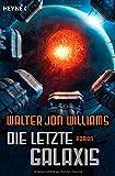 Walter Jon Williams: Die letzte Galaxis
