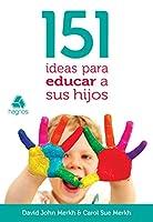 151 ideas para Educar sus Hijos