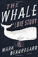 The Whale: A Love Story: A Novel