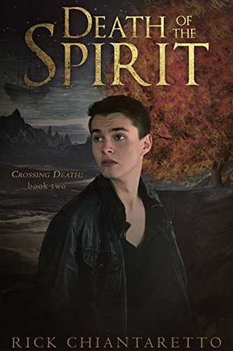 Book: Death of the Spirit (Crossing Death Book 2) by Rick Chiantaretto