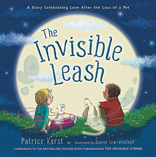 The Invisible Leash: A Story Celebrating Love After the Loss of a Pet (The Invisible String)