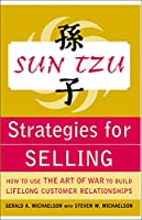 Sun Tzu Strategies for Selling: How to Use the Art of War to Build Lifelong Customer Relationships