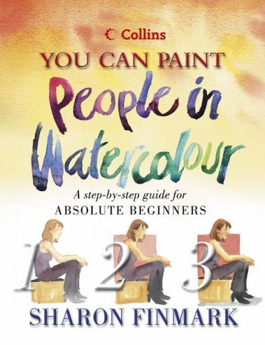People in Watercolour: A step-by-step guide for absolute beginners (Collins You Can Paint) by Finmark, Sharon (April 2, 2002) Hardcover
