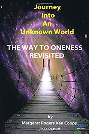 Journey Into An Unknown World: The Way To Oneness Revisited