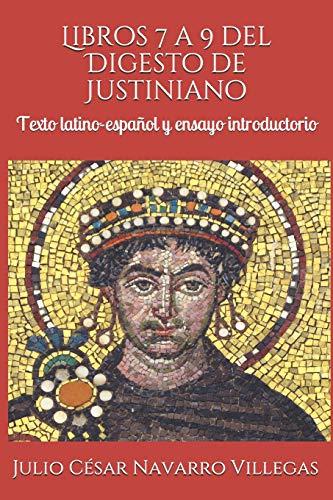Libros 7 a 9 del Digesto de Justiniano: Texto latino-español y ensayo introductorio (Digesta Iustiniani Imperatoris)