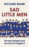 Sad Little Men: Private Schools and the Ruin of England