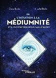 De l'intuition à la médiumnité, il n'y a qu'un pas ! Et si vous étiez déjà médium, sans le savoir ?