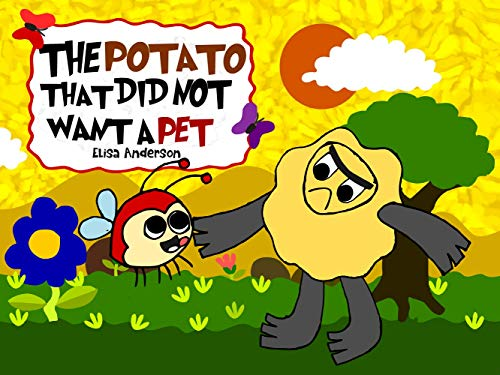 The Potato that did not want a Pet : A Children's Read...
