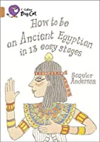 How to be an Ancient Egyptian in 13 Easy Stages (Collins Big Cat) by Scoular Anderson(2011-01-01)