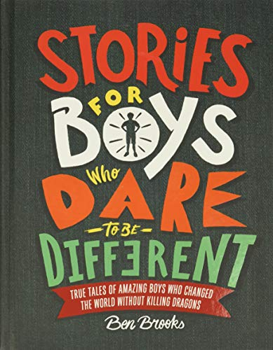 Stories for Boys Who Dare to Be Different: True Tales of Amazing Boys Who Changed the World Without Killing Dragons (The Dare to Be Different)