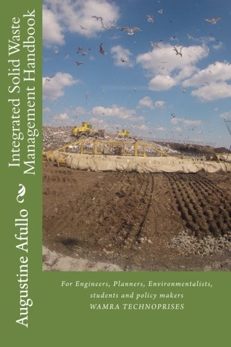 Integrated Solid Waste Management Handbook: For Engineers, Planners, Environmentalists, students and policy makers (TECHNICAL: ENVIRONMENTAL AND OCCUPATIONAL HEALTH AGRICULTURE)