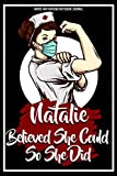 Nurse And Nursing Notebook Journal :Natalie Believed She Could So She Did: A Notebook and Journal for Super Nurses - personalized name Natalie - Perfect Nurse Educator Gifts ( Natalie notebook)