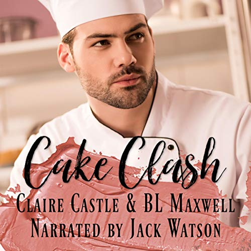 Cake Clash Audiobook By BL Maxwell, Claire Castle cover art