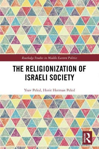 The Religionization of Israeli Society (Routledge Studies in Middle Eastern Politics, Band 90)