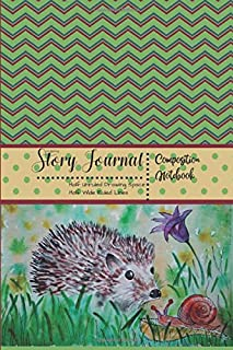Hedgehog Story Journal Composition Notebook Half Unruled Drawing Space Half Wide Ruled Lines: Combined Dual Note and Sketch Workbook Top & Bottom