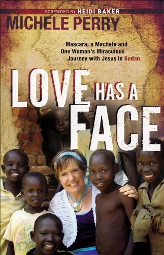 Love Has a Face: Mascara, a Machete and One Woman's Miraculous Journey with Jesus in Sudan (English Edition)