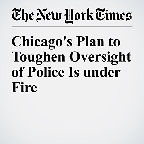 Chicago's Plan to Toughen Oversight of Police Is under Fire audiobook cover art