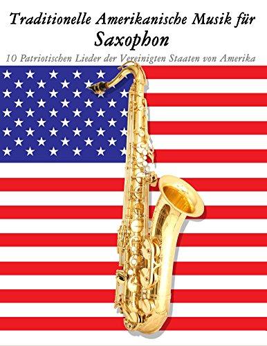 Traditionelle Amerikanische Musik für Saxophon: 10 Patriotischen Lieder der Vereinigten Staaten von Amerika
