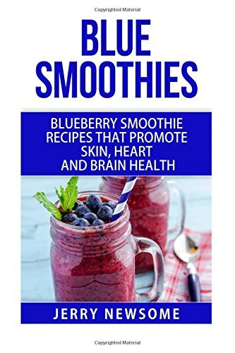 Blue Smoothies: Blueberry Smoothie Recipes That Promote Skin, Heart and Brain Health by Jerry Newsome (September 13,2015)