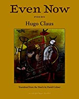 Even Now: Poems by Hugo Claus