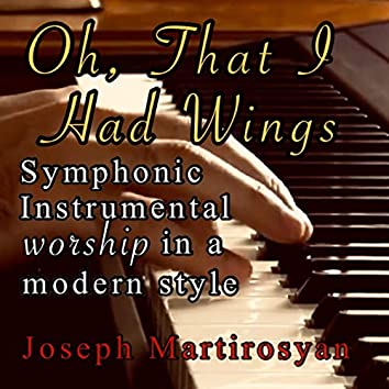 Oh, That I Had Wings (Symphonic Instrumental Worship in a Modern Style)