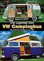 VW Campingbus - Die Legende lebt: Die schoensten Umbauten seit 1951