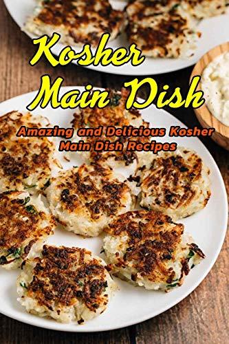 Kosher Main Dish: Amazing and Delicious Kosher Main Dish Recipes: Kosher Main Dish Recipes You're Going to Love Book