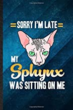 Sorry I'm Late My Sphynx Was Sitting on Me: Funny Blank Lined Pet Kitten Cat Notebook/ Journal, Graduation Appreciation Gratitude Thank You Souvenir Gag Gift, Modern Cute Graphic 110 Pages