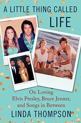 A Little Thing Called Life: On Loving Elvis Presley, Bruce Jenner, and Songs in Between (English Edition)