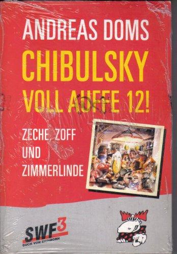 Chibulsky - Voll auffe zwölf!: Zeche, Zoff und Zimmerlinde